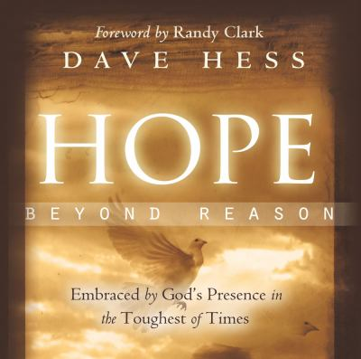 Hope Beyond Reason: Embraced by God's Presence in the Toughest of Times 9780768432152
