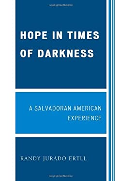 Hope in Times of Darkness: A Salvadoran American Experience 9780761846666