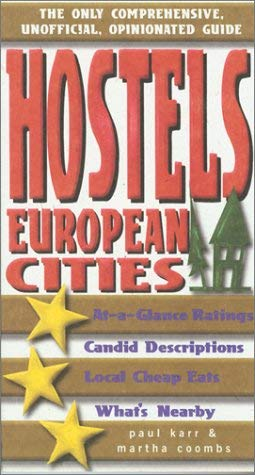 Hostels European Cities: The Only Comprehensive, Unofficial, Opinionated Guide 9780762711857