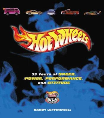 Hot Wheels: 35 Years of Speed, Power, Performance, and Attitude 9780760315736