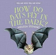 How Do Bats Fly in the Dark? How Do Bats Fly in the Dark? 9780761429241