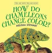 How Do Chameleons Change Color? How Do Chameleons Change Color? 9780761429227