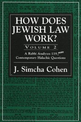 How Does Jewish Law Work?: A Rabbi Analyzes 119 More Contemporary Halachic Questions - Cohen, J. Simcha / Cohen, Simcha J.