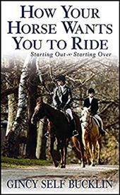 How Your Horse Wants You to Ride: Starting Out, Starting Over 2948412
