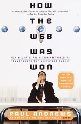 How the Web Was Won: How Bill Gates and His Internet Idealists Transformed the Microsoft Empire 9780767900492