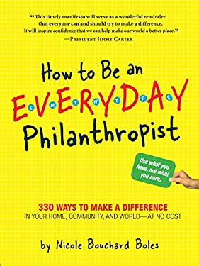 How to Be an Everyday Philanthropist: 330 Ways to Make a Difference in Your Home, Community, and World--At No Cost! 9780761155041