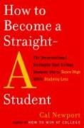 How to Become a Straight-A Student: The Unconventional Strategies Real College Students Use to Score High While Studying Less 9780767922715