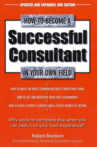 How to Become a Successful Consultant in Your Own Field, 3rd Edition 9780761511007