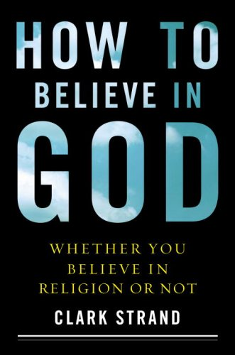 How to Believe in God: (Whether You Believe in Religion or Not) 9780767920698