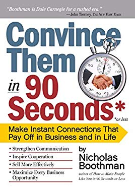Convince Them in 90 Seconds or Less: Make Instant Connections That Pay Off in Business and in Life 9780761158554