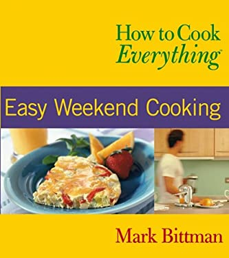 How to Cook Everything: Easy Weekend Cooking 9780764525131