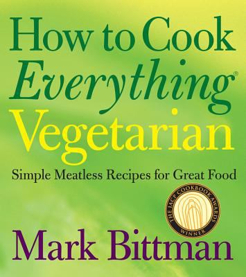 How to Cook Everything Vegetarian: Simple Meatless Recipes for Great Food 9780764524837