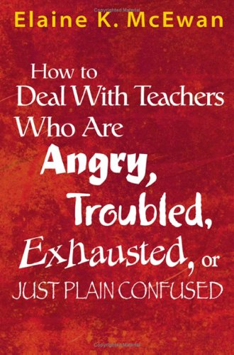 How to Deal with Teachers Who Are Angry, Troubled, Exhausted, or Just Plain Confused 9780761938194