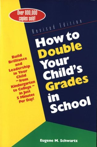 How to Double Your Child's Grades in School: Build Brilliance and Leadership in Your Child--From Kindergarten to College--In Just 5 Minutes Per Day 9780760711934