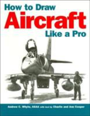 How to Draw Aircraft Like a Pro Charlie Cooper, Ann Cooper and Andrew C. Whyte
