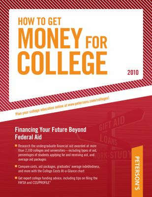 How to Get Money for College - 2010: Financing Your Future Beyond Federal Aid; Millions of Awards Worth Billions of Dollars 9780768927993