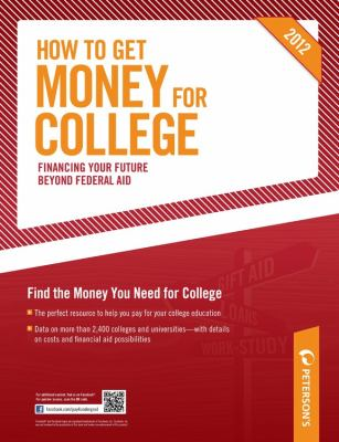 How to Get Money for College: Financing Your Future Beyond Federal Aid 9780768932959