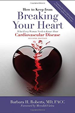 How to Keep from Breaking Your Heart: What Every Woman Needs to Know about Cardiovascular Disease 9780763760502