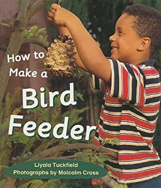 How to Make a Bird Feeder 9780763560898