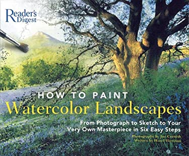 How to Paint Watercolor Landscapes: From Photograph to Sketch to Your Very Own Masterpiece in 6 Easy Steps Hazel Harrison and Joe Cornish