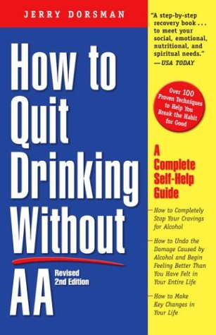 How to Quit Drinking Without AA, Revised 2nd Edition: A Complete Self-Help Guide - Dorsman, Jerry