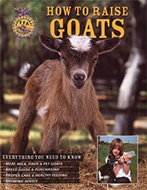 How to Raise Goats: Everything You Need to Know 9780760331576
