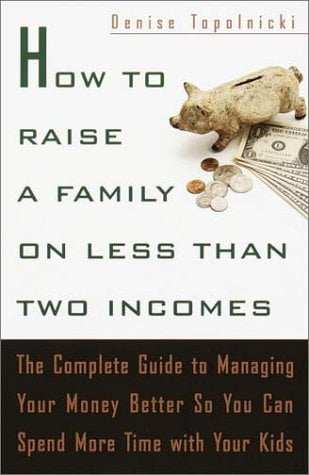 How to Raise a Family on Less Than Two Incomes: The Complete Guide to Managing Your Money Better So You Can Spend More Time with Your Kids 9780767905657