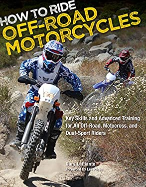 How to Ride Off-Road Motorcycles: Key Skills and Advanced Training for All Off-Road, Motocross, and Dual-Sport Riders 9780760342732