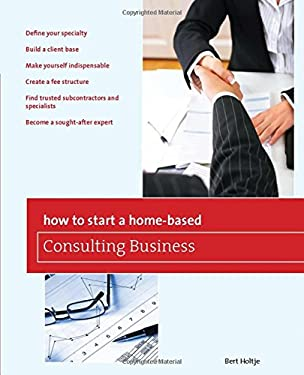 How to Start a Home-Based Consulting Business 9780762752652