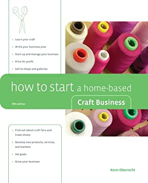 How to Start a Home-Based Craft Business 9780762744008