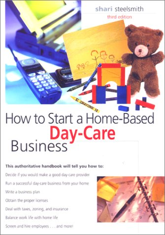 How to Start a Home-Based Day Care Business, 3rd 9780762708314