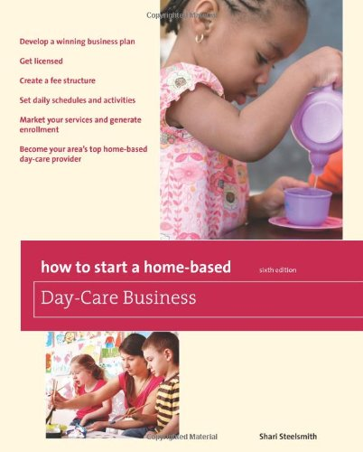 How to Start a Home-Based Day-Care Business 9780762760855