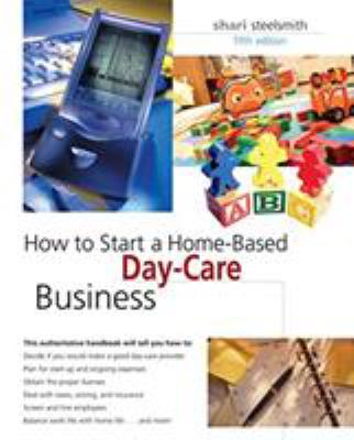How to Start a Home-Based Day-Care Business 9780762741762