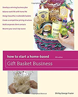 How to Start a Home-Based Gift Basket Business 9780762759545