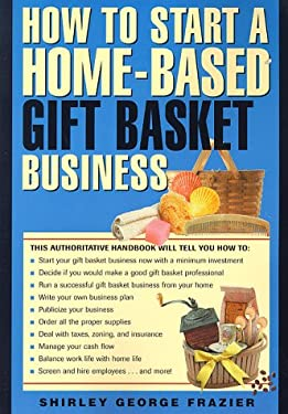 How to Start a Home-Based Gift Basket Business 9780762701445