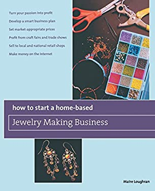 How to Start a Home-Based Jewelry Making Business 9780762750122