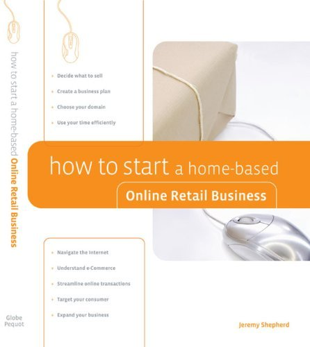 How to Start a Home-Based Online Retail Business 9780762742462