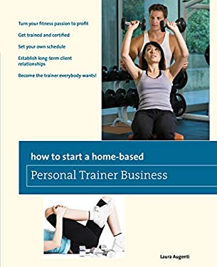 How to Start a Home-Based Personal Trainer Business 9780762752669