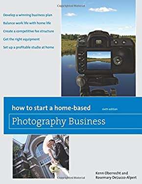 How to Start a Home-Based Photography Business 9780762759538