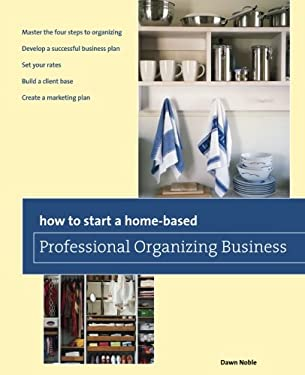 How to Start a Home-Based Professional Organizing Business 9780762763689