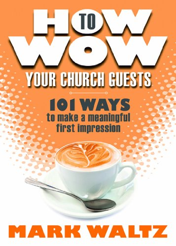 How to Wow Your Church Guests: 101 Ways to Make a Meaningful First Impression 9780764469916
