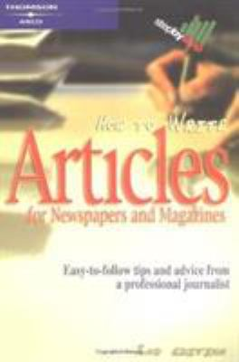 How to Write Articles for Newspapers & Magazines: Jump-Start Your Career