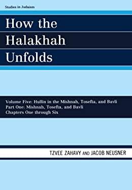 Hullin in the Mishnah, Tosefta, and Bavli: Part One: Mishnah, Tosefta, and Bavli, Chapters 1-6 9780761850656