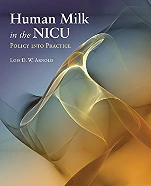 Human Milk in the NICU: Policy Into Practice 9780763761332