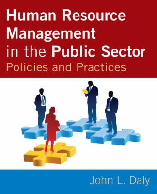 Human Resource Management in the Public Sector: Policies and Practices 9780765617026