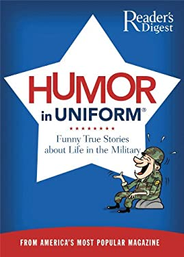 Humor in Uniform: Funny True Stories about Life in the Military 9780762109296