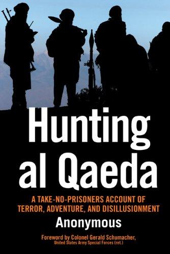 Hunting Al Qaeda: A Take-No-Prisoners Account of Terror, Adventure, and Disillusionment 9780760337363