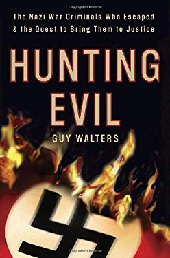 Hunting Evil: The Nazi War Criminals Who Escaped and the Quest to Bring Them to Justice 9780767928731