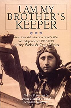 I Am My Brother's Keeper: American Volunteers in Israel's War of Independence 9780764305283