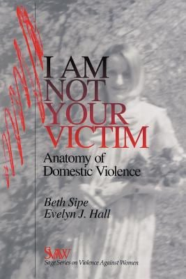 I Am Not Your Victim: Anatomy of Domestic Violence 9780761901464
